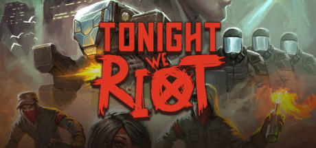 免费获取 GOG 游戏 Tonight We Riot[Windows、macOS、Linux]