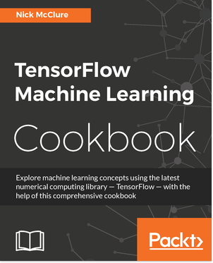 免费获取电子书 TensorFlow Machine Learning Cookbook[$43.99→0]